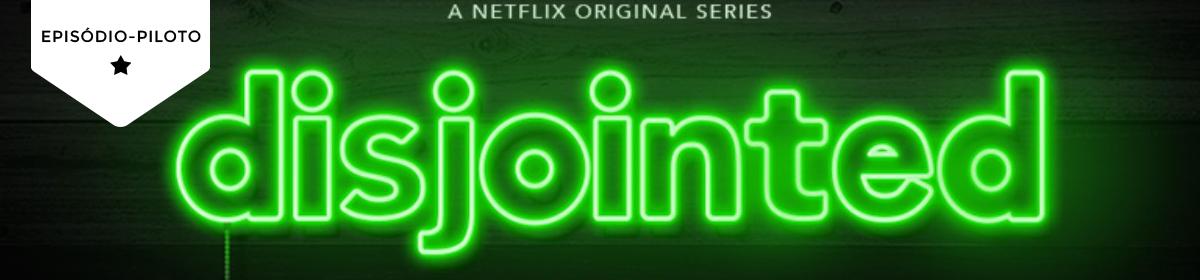 Pilot Season: Disjointed(Netflix)