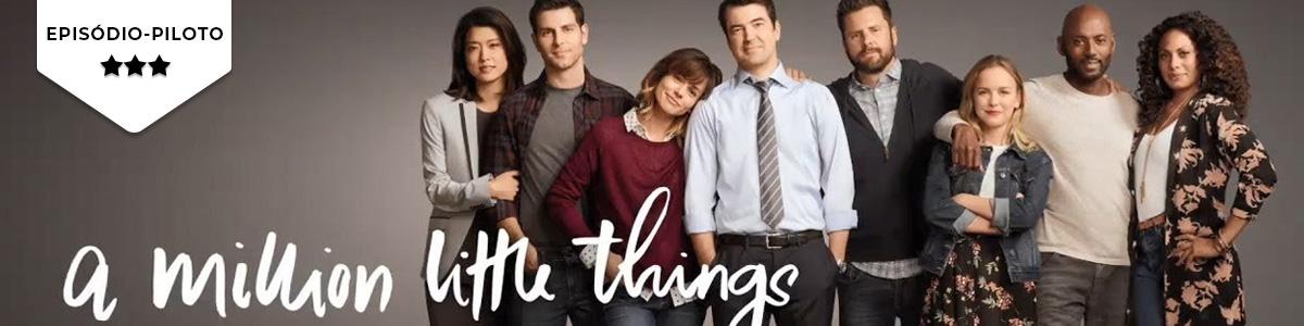 """Pilot Season: """"A Little Million Things"""" quer roubar as lágrimas que até agora pertenciam quase exclusivamente a """"This IsUs"""""""